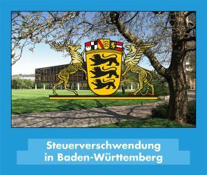 Steuerverschwendungen in Baden-Württemberg